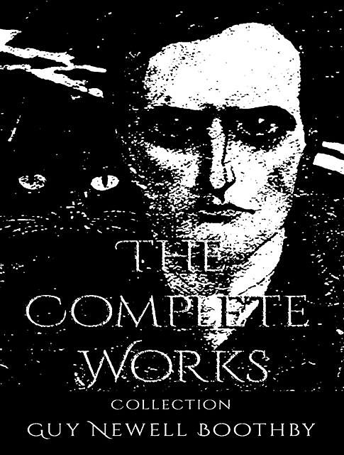 The Complete Works of Guy Boothby, Guy Boothby