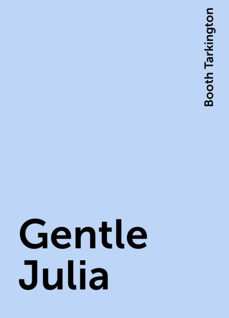 Gentle Julia, Booth Tarkington