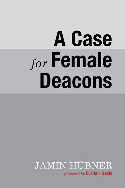 A Case for Female Deacons, Jamin Hübner