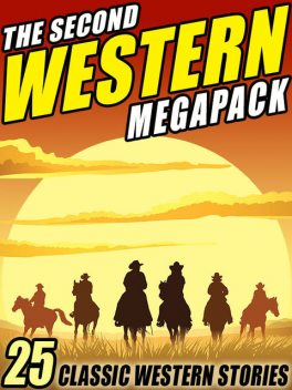 The Second Western Megapack, Robert E.Howard, Zane Grey, Max Brand, Clarence E.Mulford, Ed Earl Repp