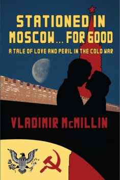 Stationed For Good… In Moscow, Vladimir JD McMillin