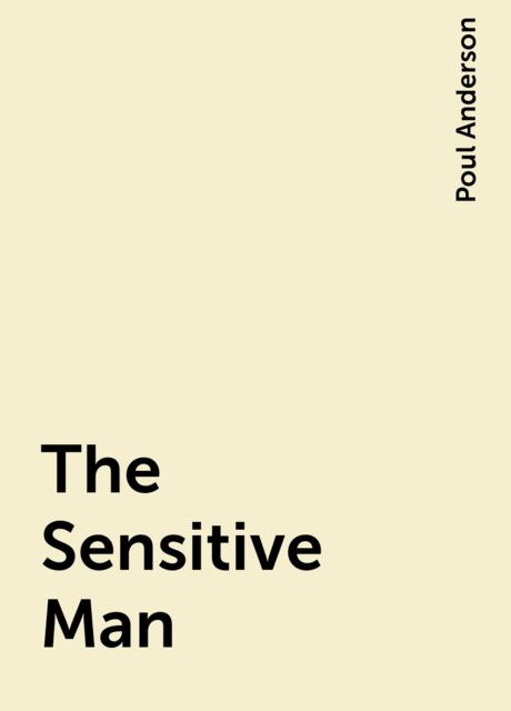 The Sensitive Man, Poul Anderson