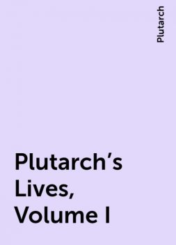 Plutarch's Lives, Volume I, Plutarch