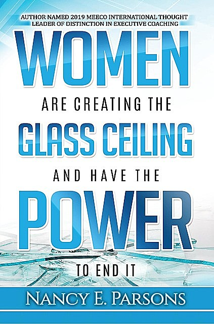 Women Are Creating the Glass Ceiling and Have the Power to End It, Nancy Parsons