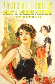 7 best short stories by Mary E. Wilkins Freeman, Mary E.Wilkins Freeman, August Nemo