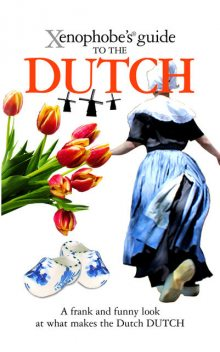 The Xenophobe's Guide to the Dutch, Rodney Bolt