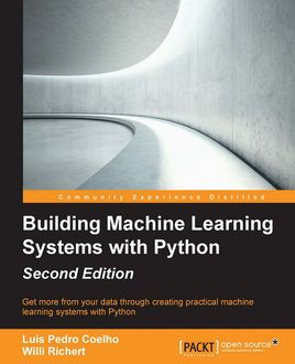 Building Machine Learning Systems with Python – Second Edition, Luis Pedro Coelho