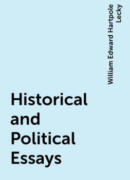 Historical and Political Essays, William Edward Hartpole Lecky