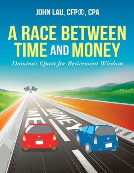 A Race Between Time and Money: Domino's Quest for Retirement Wisdom, CPA, CFP®, John Lau