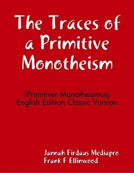 The Traces of a Primitive Monotheism (Primitiver Monotheismus) English Edition Classic Version, Jannah Firdaus Mediapro, Frank F Ellinwood