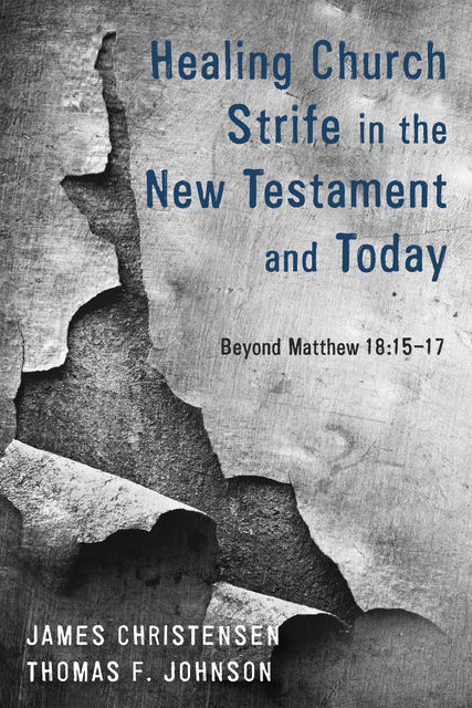 Healing Church Strife in the New Testament and Today, THOMAS Johnson, James Christensen