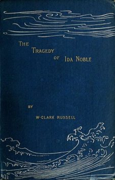 The Tragedy of Ida Noble, William Clark Russell