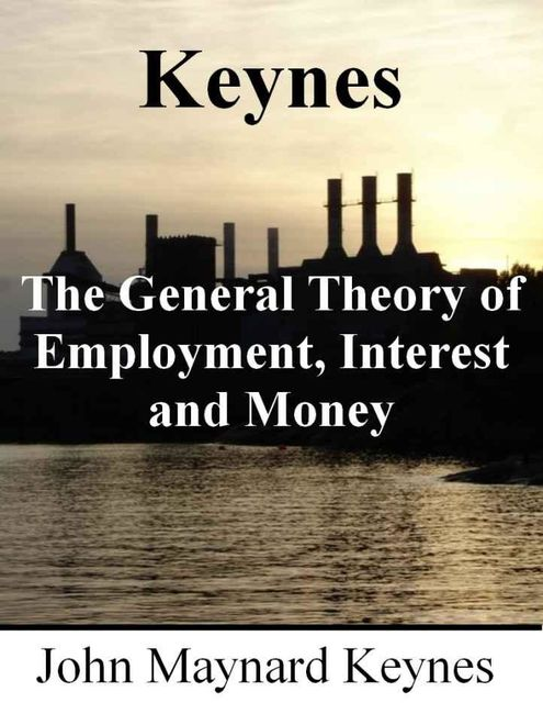 The General Theory of Employment, Interest, and Money, John Maynard Keynes