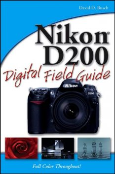 Nikon D200 Digital Field Guide, David Busch