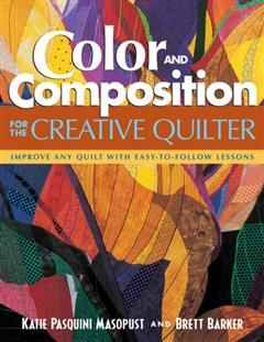 Color and Composition for the Creative Quilter, Katie Pasquini Masopust