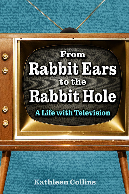 From Rabbit Ears to the Rabbit Hole, Kathleen Collins