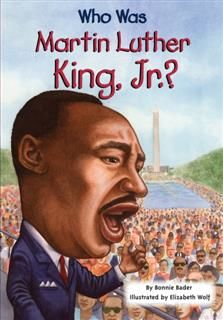 Who Was Martin Luther King, Jr, Bonnie Bader