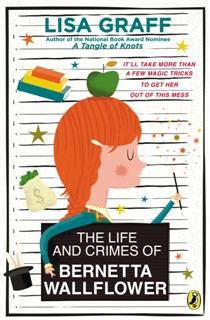 Life and Crimes of Bernetta Wallflower, Lisa Graff