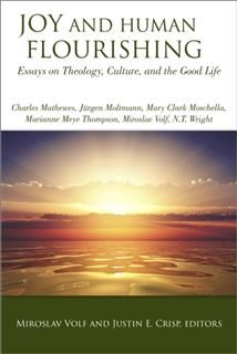 Joy and Human Flourishing, Editors, Miroslav Volf, Justin E. Crisp
