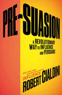 Pre-Suasion: A Revolutionary Way to Influence and Persuade, Роберт Чалдини