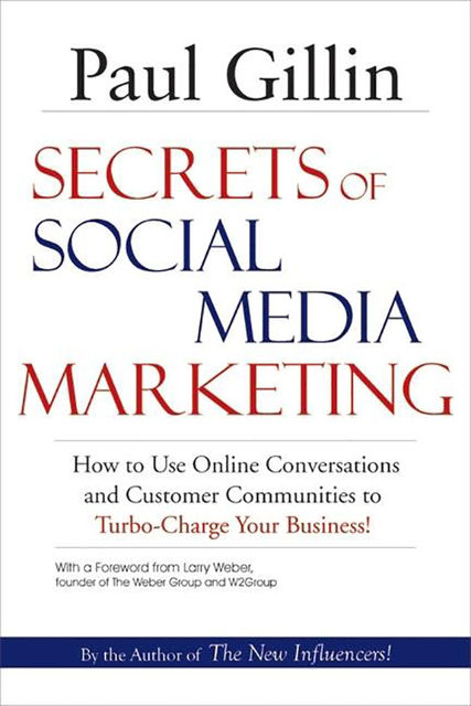 Secrets of Social Media Marketing, Paul Gillin