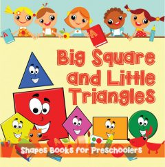 Big Squares and Little Triangles!: Shapes Books for Preschoolers, Speedy Publishing LLC