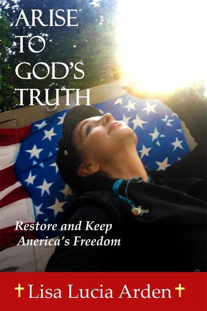 ARISE TO GOD'S TRUTH, LISA LUCIA L ARDEN