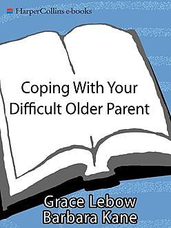 Coping with Your Difficult Older Parent, Barbara Kane, Grace Lebow, Irwin Lebow