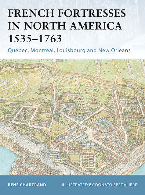 French Fortresses in North America 1535–1763, René Chartrand