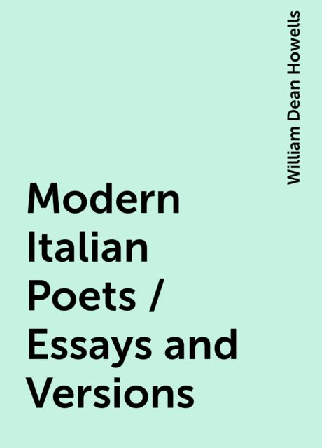 Modern Italian Poets / Essays and Versions, William Dean Howells