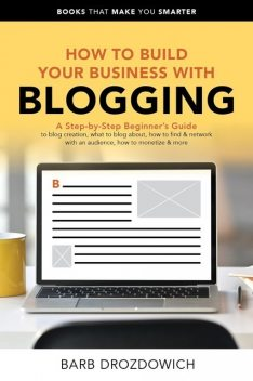 How To Build Your Business With Blogging, Barb Drozdowich