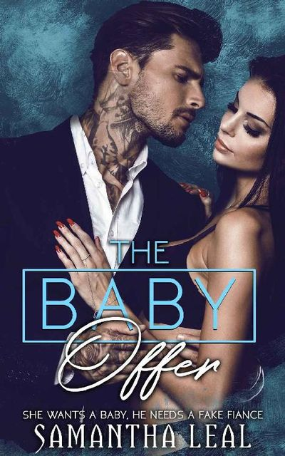 The Baby Offer: She wants a Baby, he needs a Fake Fiance, Samantha Leal