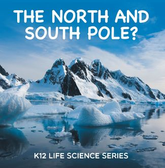 The North and South Pole? : K12 Life Science Series, Baby Professor