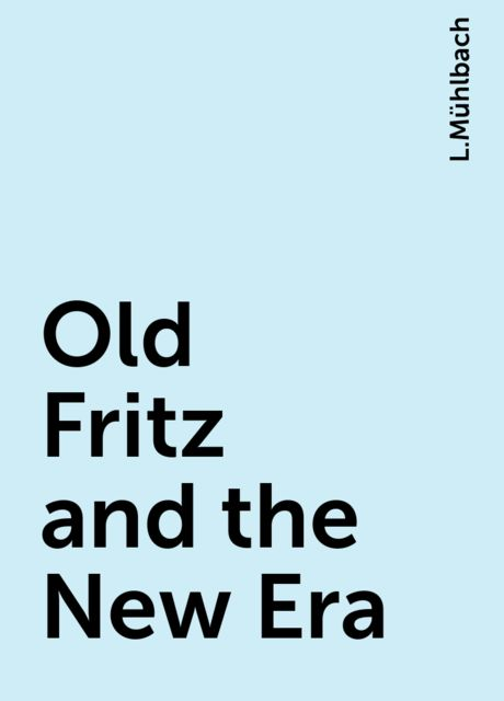 Old Fritz and the New Era, L.Mühlbach