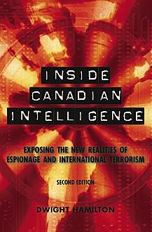 Inside Canadian Intelligence, Dwight Hamilton