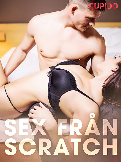 Sex från scratch, – Cupido