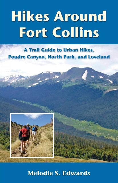Hikes Around Fort Collins, Melodie S.Edwards