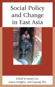 Social Policy and Change in East Asia, Lee J.Ames