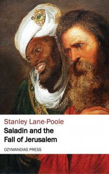 Saladin and the Fall of Jerusalem, Stanley Lane-Poole