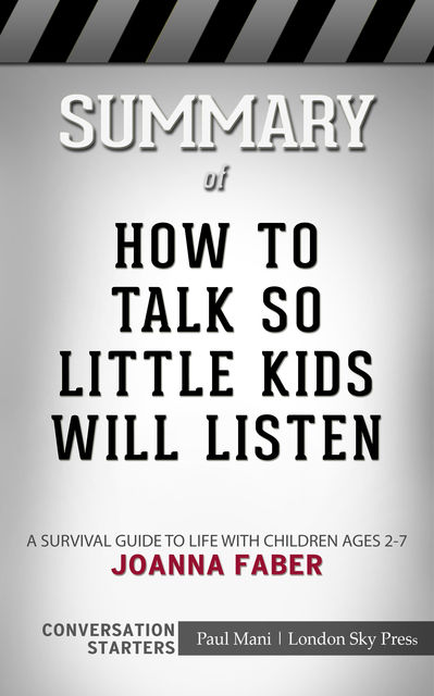 Summary of How to Talk so Little Kids Will Listen, Paul Mani