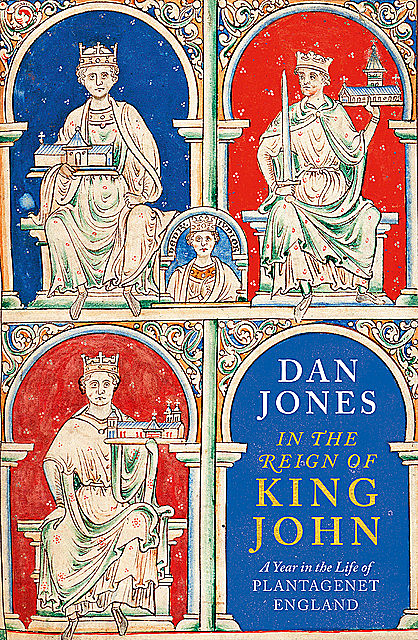 In the Reign of King John, Dan Jones