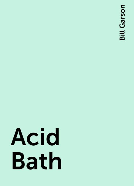 Acid Bath, Bill Garson