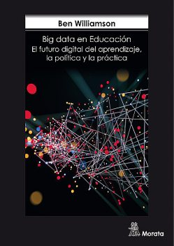 Big data en Educación. El futuro digital del aprendizaje, la política y la práctica, Ben Williamson