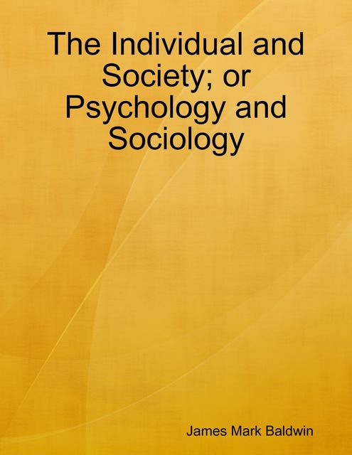 The Individual and Society; or Psychology and Sociology, James Baldwin
