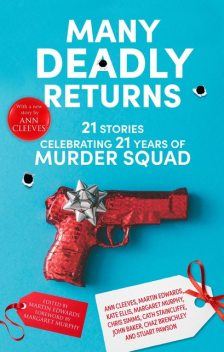 Many Deadly Returns, Martin Edwards, Stuart Pawson, Kate Ellis, Ann Cleeves, Margaret Murphy, Chaz Brenchley, Cath Staincliffe, Chris Simms, as well as John Baker