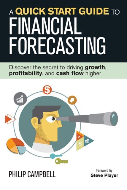 A Quick Start Guide to Financial Forecasting, Philip Campbell