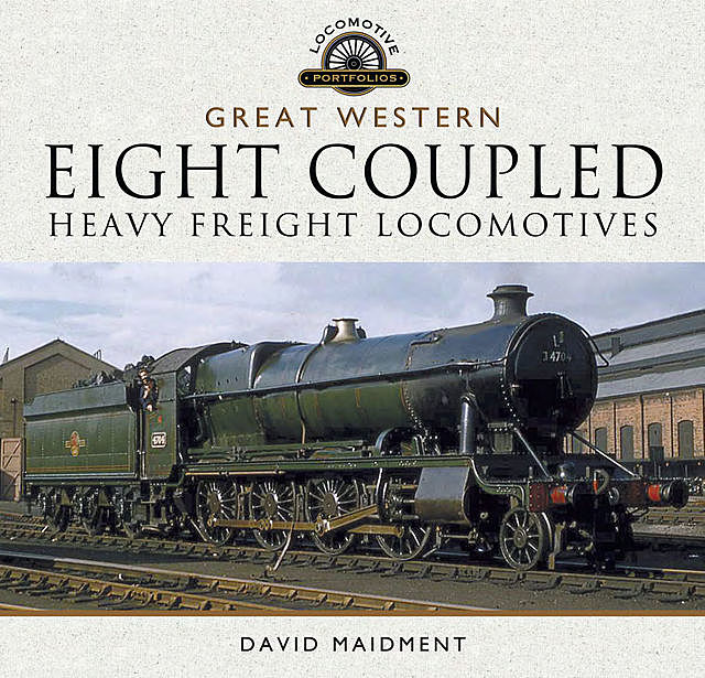 The Great Western Eight Coupled Heavy Freight Locomotives, David Maidment