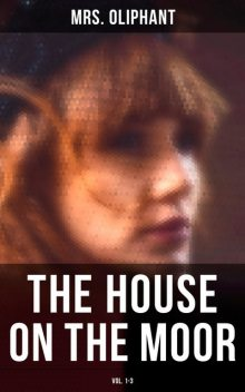 The House on the Moor (Vol. 1–3), Oliphant