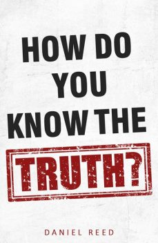 How Do You Know the Truth, Daniel Reed