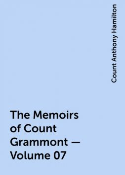The Memoirs of Count Grammont — Volume 07, Count Anthony Hamilton